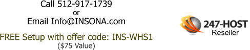 Call 512-917-1739 or Email Info@INSONA.com FREE Setup with offer code: INS-WHS1 ($75 Value) Reseller